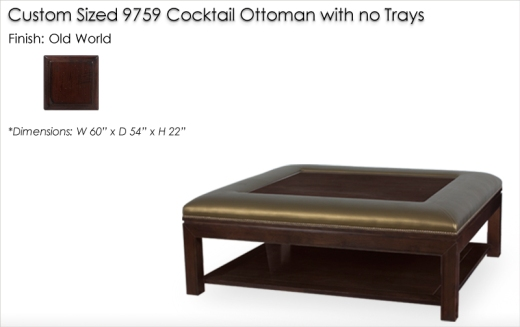 Custom Sized 9759 Cocktail Ottoman with no Trays finished in Old World