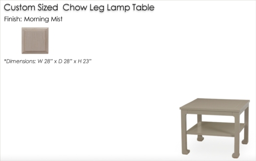 Lorts Custom Sized Chow Leg Lamp Table finished in Morning Mist
