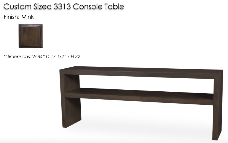 Lorts Custom Sized 3313 Console Table finished in Mink